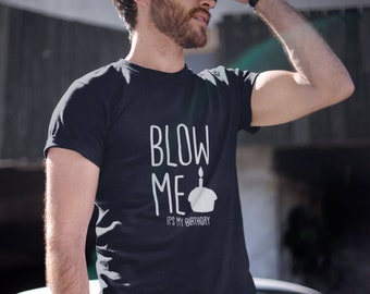 Blow Me Its My Birthday Funny Shirt Gift Ideas For Him Shirts Men T Bday