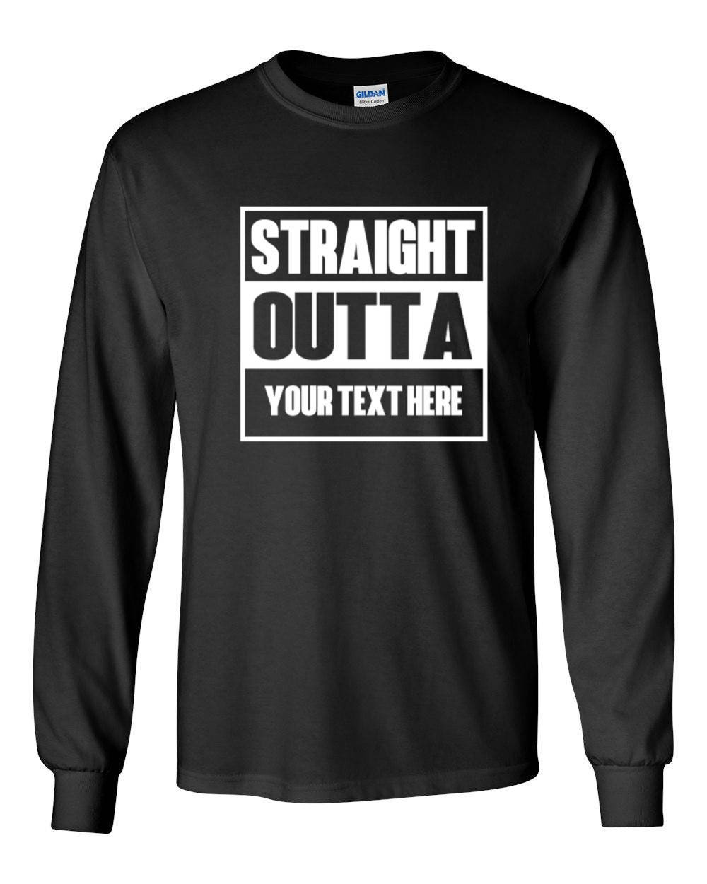 Mens Long Sleeve Straight Outta Shirt Personalized Customized T