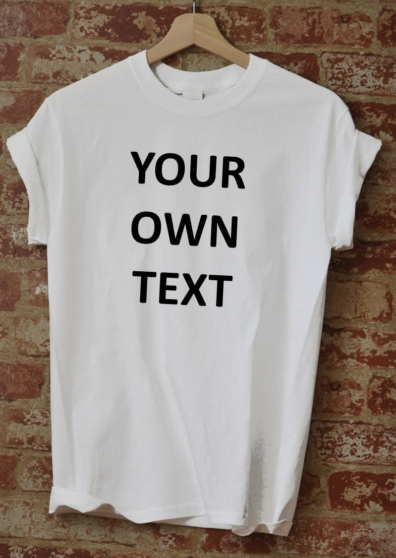 Add Your Own Text Personalized T Shirt Custom T Shirt Funny T Shirt