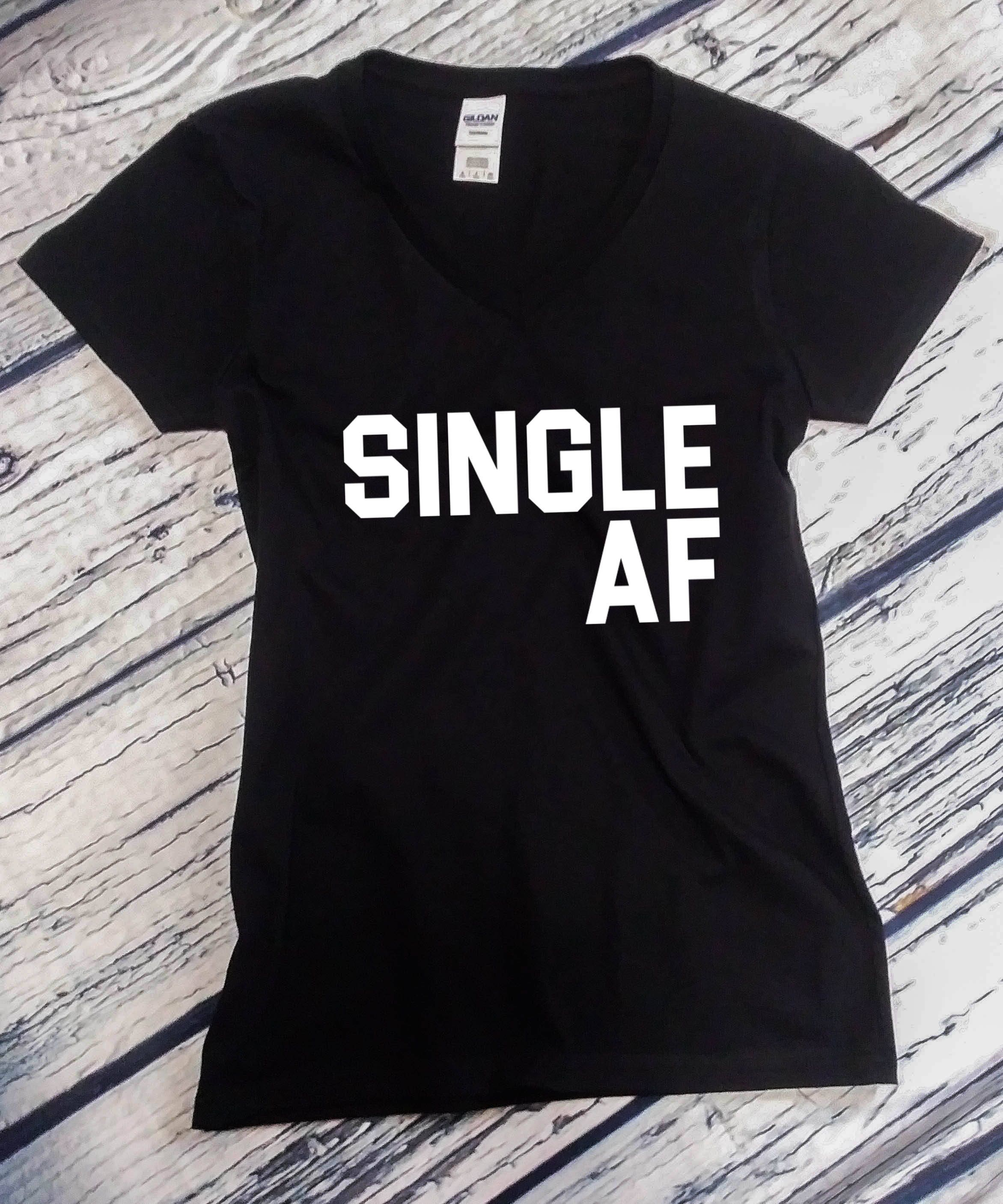 Ladies V Neck Single Af Shirt Funny Valentines T Shirt