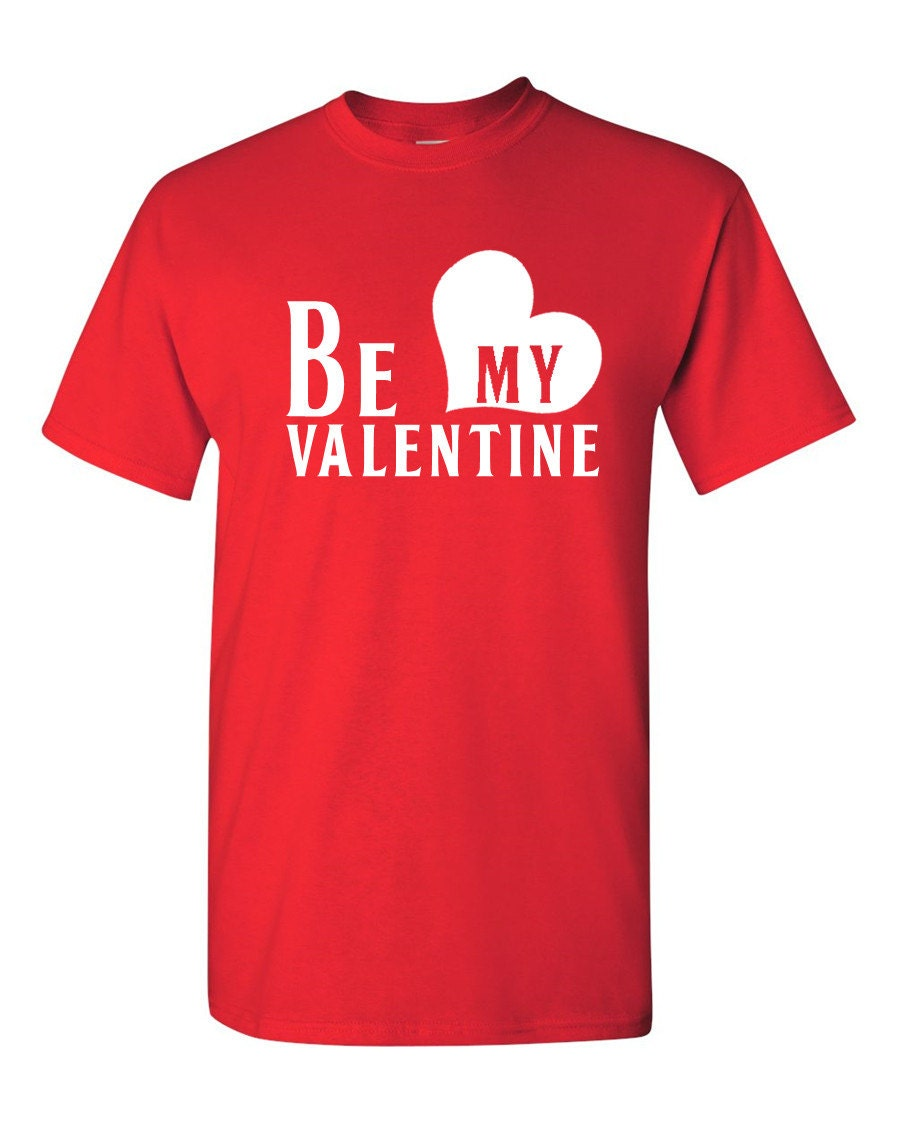 Be My Valentine Funny Humor Shirt Valentine S Day Gift Idea Love