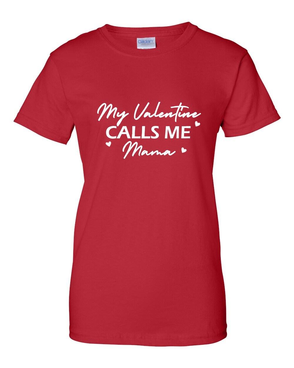 15b96986791 Ladies - My Valentine Calls Me Mama Shirt