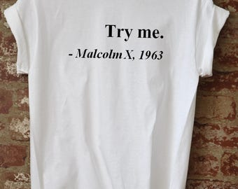 Try me. Malcolm X, 1963 Justice Freedom T-Shirt History African American