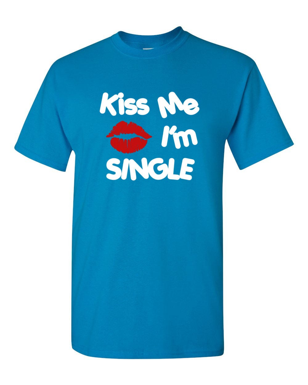 Kiss Me I M Single Shirt Funny Valentines T Shirt Valentine S Day