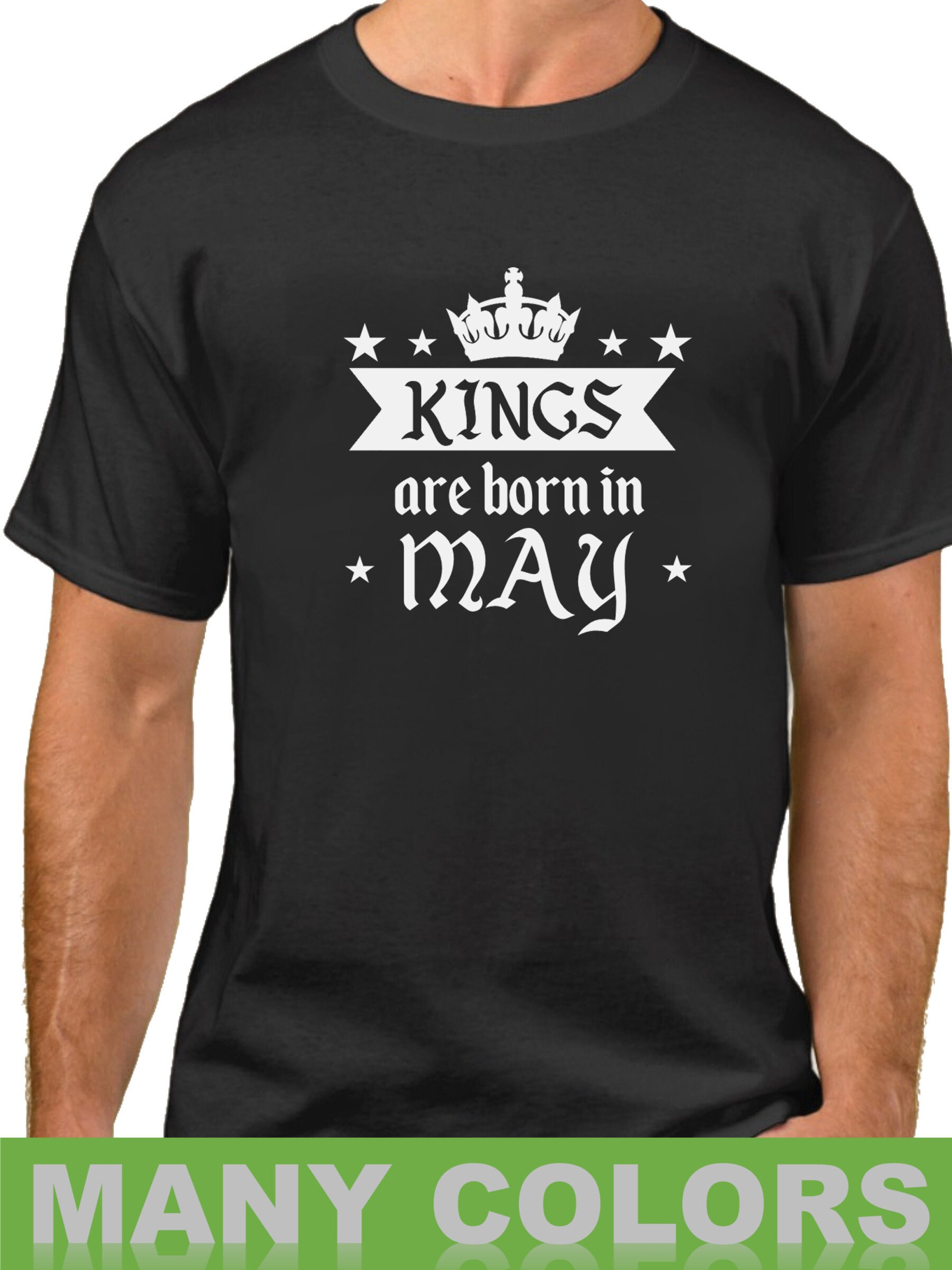 6cd42425f Kings Are Born In May Shirt - Birthday Gift For Men - T-Shirt - Fathers ...