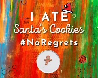 Funny Christmas wall decal, I Ate Santas Cookies, removable peel and stick art, Humorous Holiday hostess gift, teacher sticker, 16 x 20 sign