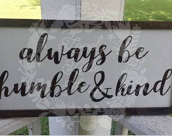 Always be humble and kind wooden sign