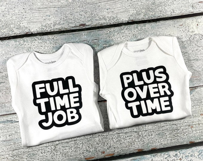 Bodysuits for twins - Full Time Job / Plus Over Time - funny twins clothes for twin girls or twin boys - newborn twins or preemie twins