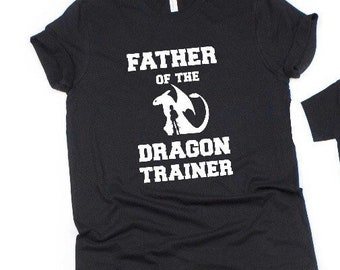 Father of the dragon trainer, How to train your dragon shirt, dragon trainer shirt, dragon birthday, how to train your dragon birthday