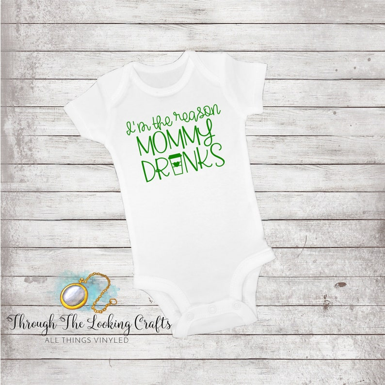 I/'m The Reason Mommy Drinks Bodysuit HTV Newborn Baby Unisex Coffee Inspired