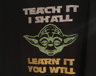 Teach it I shall! Learn it you will! Fun Glittery Shirt from the light side!