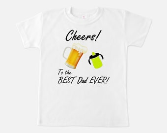 New Dad Gift - Best Dad Ever Shirt - Baby Announcement - Shirt for Dads - Gifts for Dad - Toddler Shirt - Cheers - Dad Gift