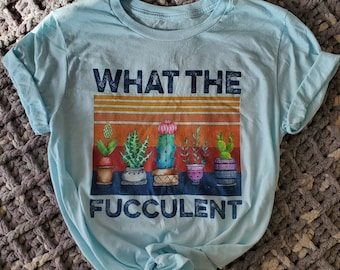 Gardening present Gift for her plant lover funny Pun intended Succulent Botanical Plant Mom Tee What the Fucculent T-shirt