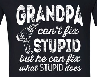 36cf3eda Funny Birthday Gift Ideas Grandpa Can't Fix Stupid but he can Fix What  Stupid Does Birthday Gift Ideas Celebration for Men BLACK