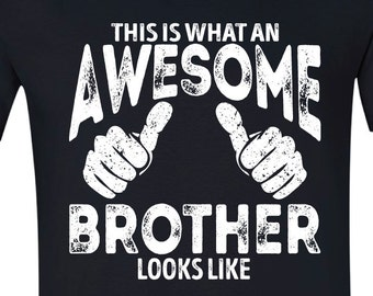 This is what an Awesome Brother Looks Like T shirt Gift Brother Gift Cool Brother Gift T-shirt BLACK AWESOME BROTHER