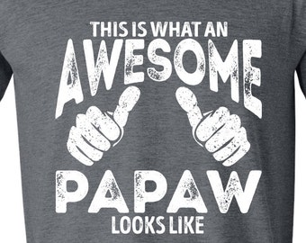Papaw Gift, Papaw Shirt - This is what An Awesome Papaw looks like, For Papaw, Shirt For Papaw, Funny Birthday Gift, Funny GRAY PAPAW
