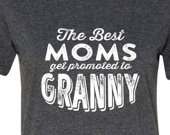 Only the Best Moms get promoted to Granny, Granny shirt, new mom, new baby, pregnancy announcement tshirt, Gift, grandmother tee, Gray