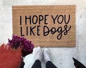 I Hope You Like Dogs Doormat, Dogs Doormat