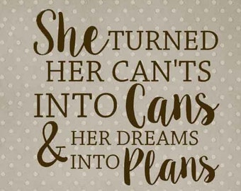 She Turned Her Cants Into Cans and Her Dreams Into Plans, Can'ts, Girls Bedroom Decal, Tween Room Decor, Wall Decal, Home Decor, Dorm Decor