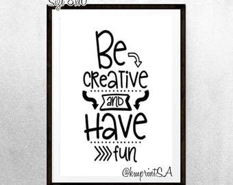 Be Creative and have Fun wall art Digital Download