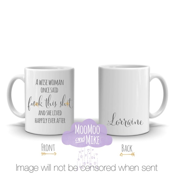 A wise woman once said f*ck this sh*t and lived she lived happily ever after mug   personalised mug   Quote mug   Funny mugs