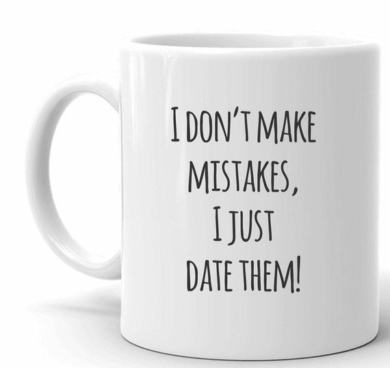 Personalised mug | I don't make mistakes I just date them mug | Gifts for her | Gift ideas | Custom mug | Funny mugs