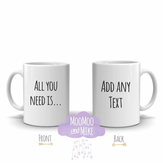 All you need is ... Personalised mug | Custom mug | Custom gifts | Add any text | Mug | Novelty mug