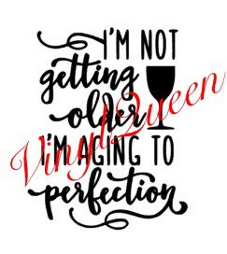 213450265a44 I'm not getting older im aging to perfection wine glass | Etsy