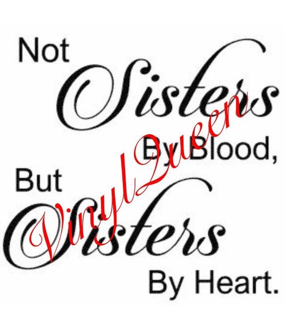 Not Sisters By Blood But Sisters By Heart Quote Vinyl Decal Etsy