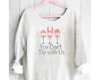 Disney's  Villains. Off shoulder sweatshirt. Off shoulder sweater.  Disney sweatshirt. You can't sip with us. Made by Pinklemonade.net