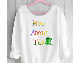 Mad about tea. Mad Hatter. Off shoulder sweatshirt. Alice in wonderland sweatshirt. Disney Sweatshirt. Made by Pink Lemonade Apparel.