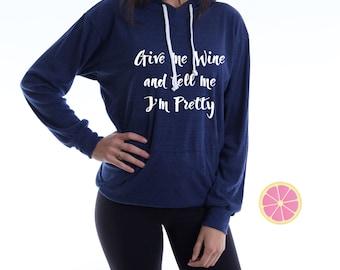 Give me wine and tell me I'm pretty hoodie.Mama Life hoodie.Pink Lemonade Hoodie. Mom life Light Weight Hoodie. Made by Pinklemonade.net