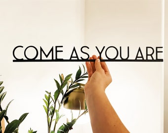 Come As You Are | metal sign | modern signs | metal home decor