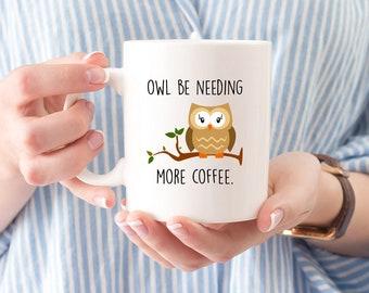 Owl Be Needing More Coffee Mug   Owl Mugs   Kawaii Mug   Funny Mugs   Coffee Mug   Funny Quote   I Love Coffee Mug   Coffee Addict Gift