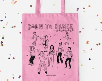 BORN TO DANCE Tote Bag - Hand drawn Illustration Screen Print - Gift