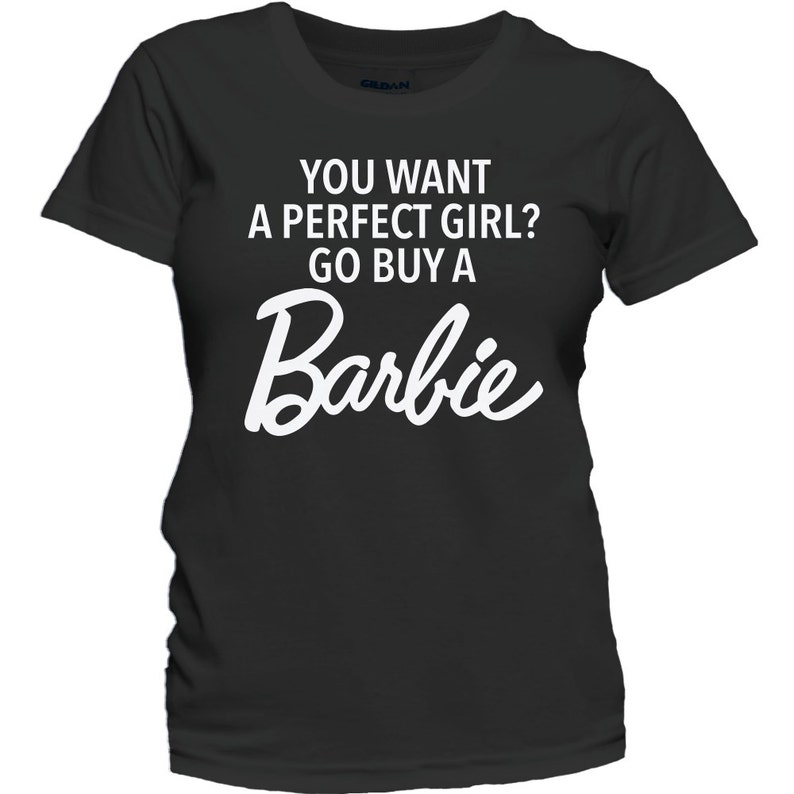 d354b03be Women's T-Shirt You Want A Perfect Girl Go Buy a Barbie | Etsy
