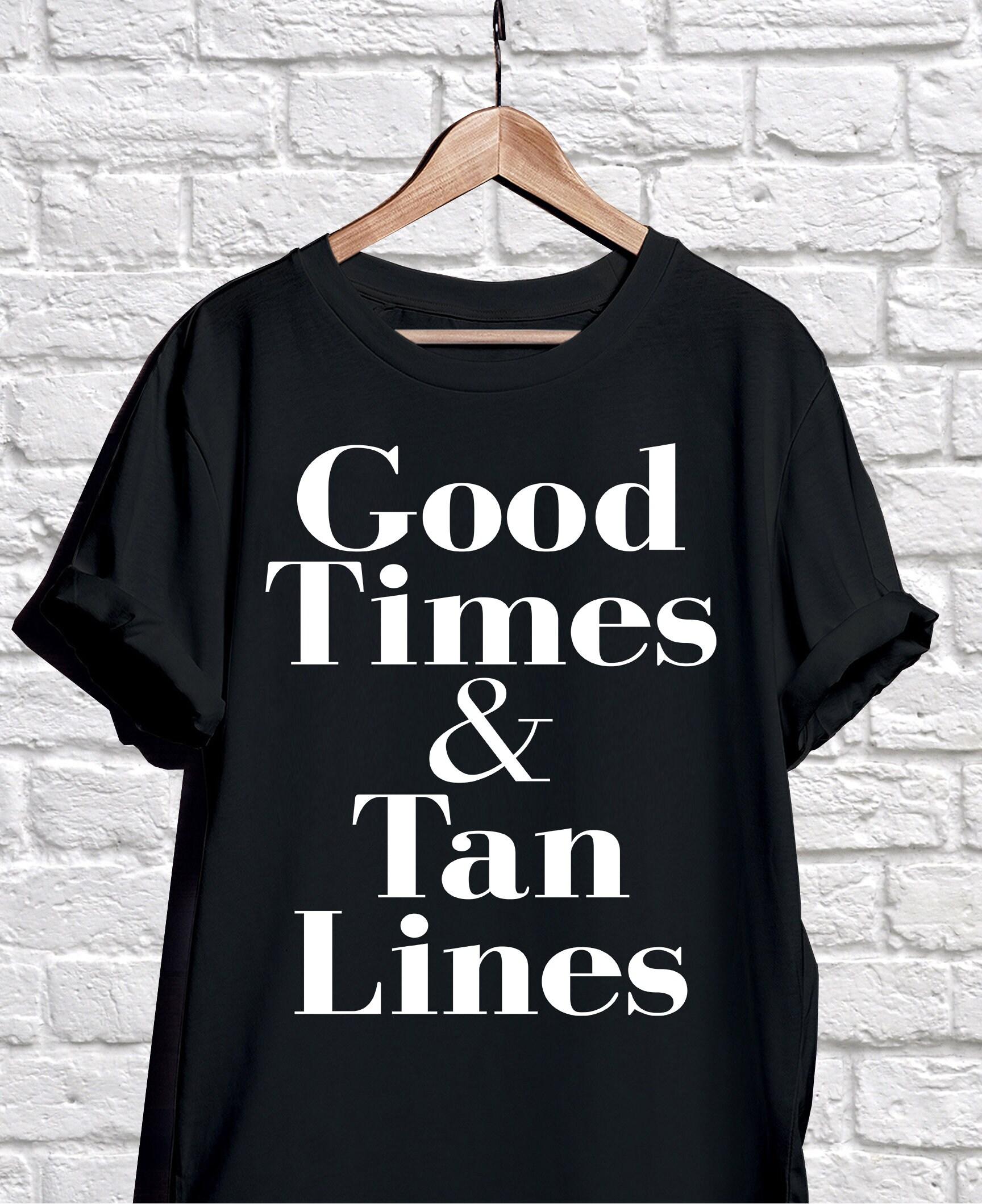 01c0eea3 Good Times & Tan Lines T-Shirt Ladies Unisex Beach T-shirt
