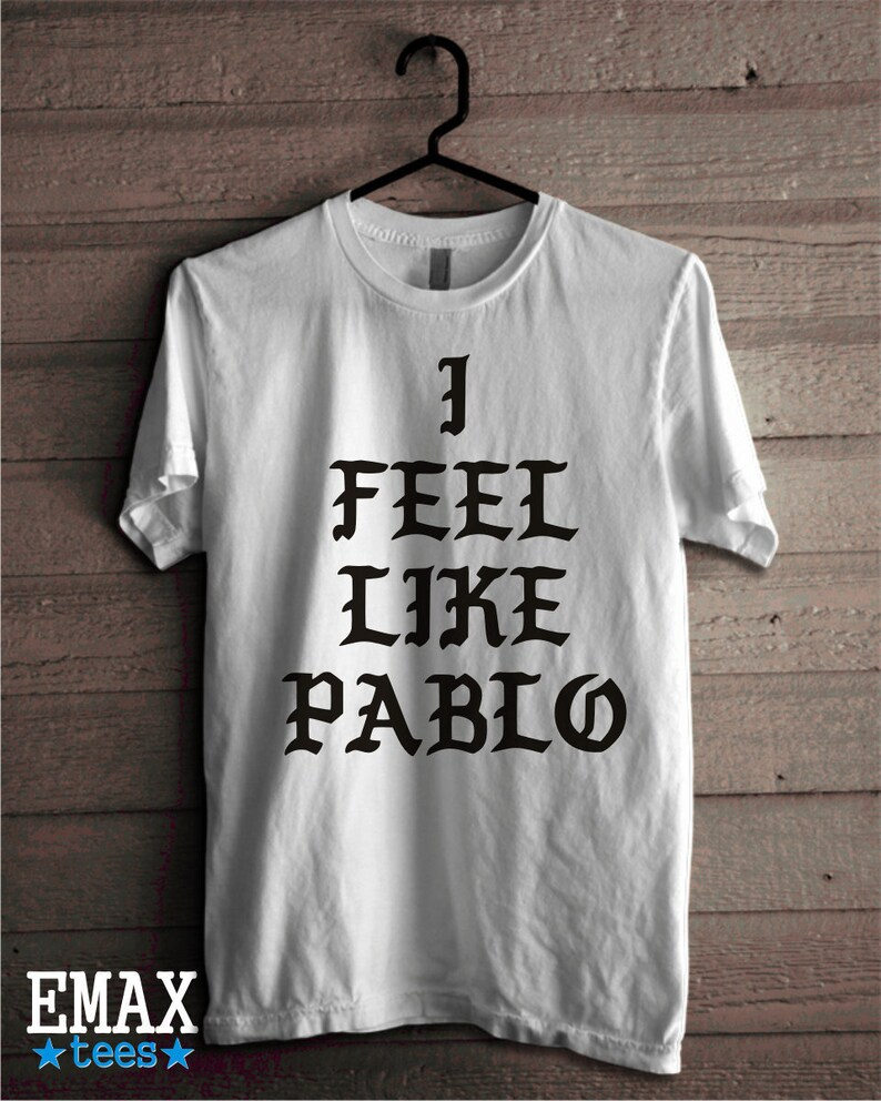 c6668016608967 I Feel Like Pablo Shirt Kanye West T-shirt The Real Life of