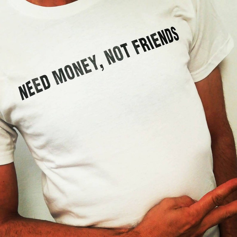 07da4c0b6 Need Money Not Friends T-shirt 100% Unsiex Adult Clothing | Etsy