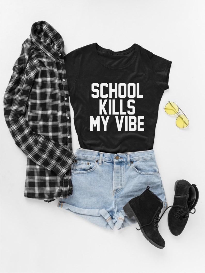 98bae7ffa Teen Fashion Gift School Shirt Kills my Vibe T-shirt | Etsy