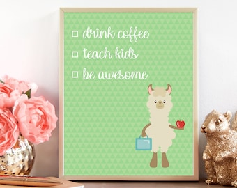 Drink Coffee, Teach Kids, Be Awesome, Alpaca Classroom sign, 8x10, Printable Classroom Decor