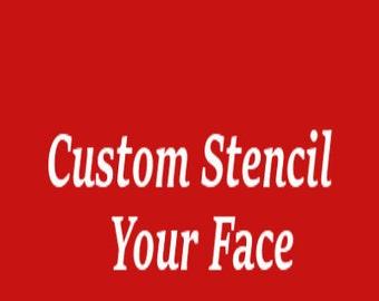 Custom Stencil Your Face
