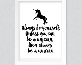 Always be yourself. Unless you can be a unicorn, then always be a unicorn Print, Typography quote, wall printables, prints, instant download