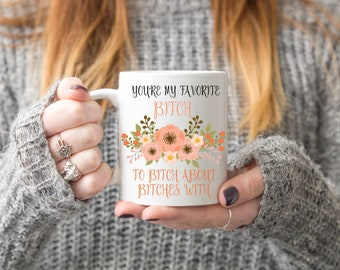 Favorite Bitches ,bitch to bitch, about bitches, Coffee Mugs, Bitch, Bitches, Bitch Coffee Mug, Mugs, Mug, Funny Coffee Mugs, Funny Mugs.