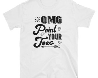 4d22c28a7 Omg Point Your Toes T-Shirt, Perfect T-Shirt For Funny Classical Dancer,  Classical Dance Teacher, Toes Lover, Classical Dance Unisex T-Shirt