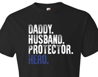 46737dd8 Daddy Husband Protector Hero - Police Dad Shirt, Husband Shirt, Anniversary  From Wife, Fathers Day Gift From Daughter, Daddy Shirt, Dad Gift