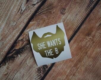 She wants the B   Decal   Beard   Funny   Gift