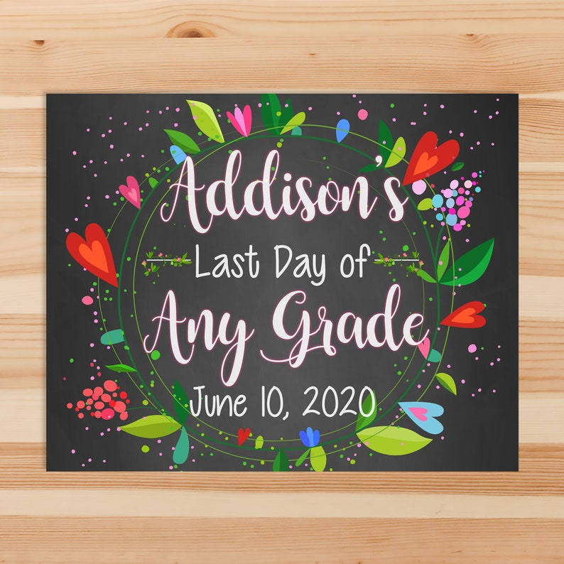 Last Day of School Chalkboard Sign Printable School Sign - Last Day of School Floral - Personalized Graduation Sign - ANY GRADE 100820