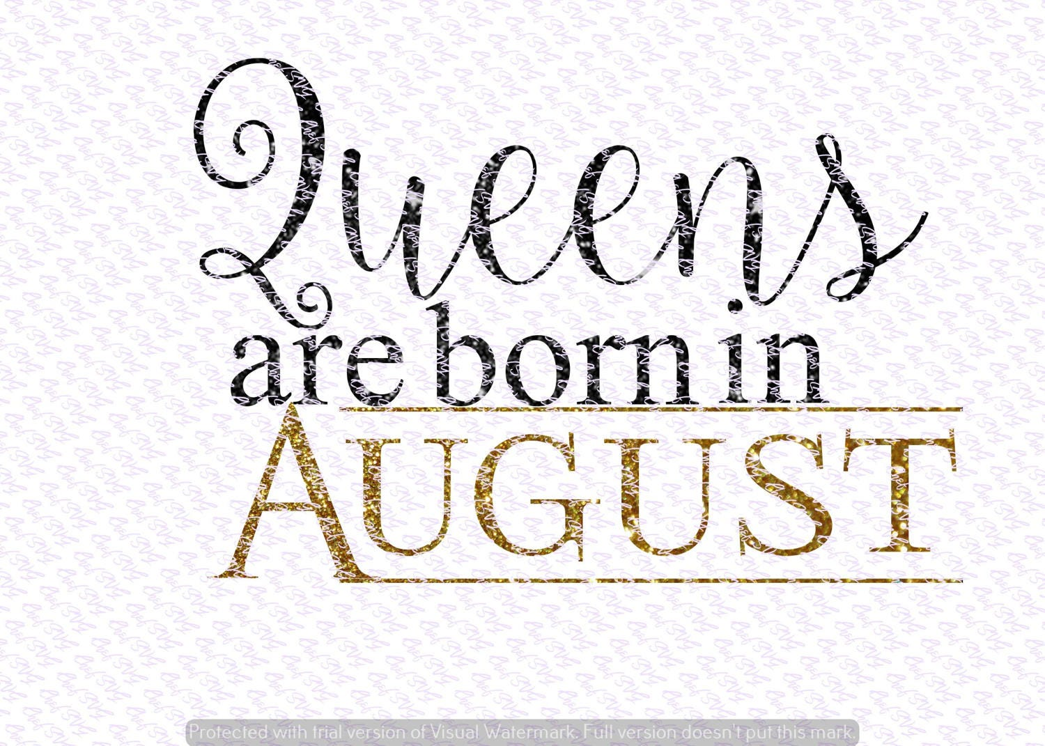 Queens Are born in August svg Quote, Quote Overlay, SVG, Vinyl, Cutting  File, PNG, Cricut, Cut Files, Clip Art, Dxf, Vector File
