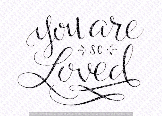 You Are So Loved Svg Quote Quote Overlay Svg Vinyl Cutting Etsy